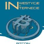 Inwestycje w Internecie. Bitcoin i inne kryptowaluty